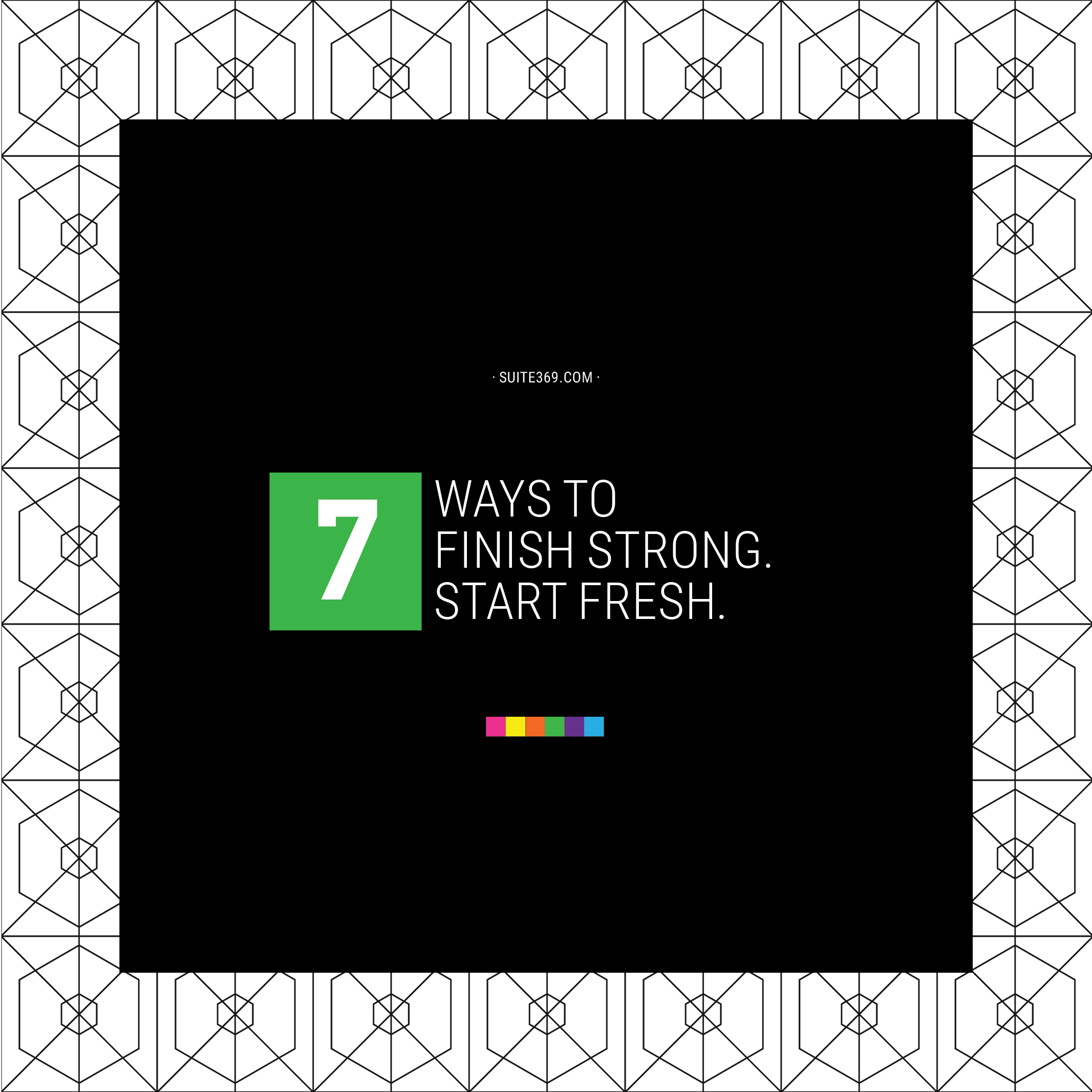 7 Ways to Finish Strong. Start Fresh. One should always strive to improve. Every year during my down time I commit to learning or improving on a technique or how to use a tool better… Suite369.com