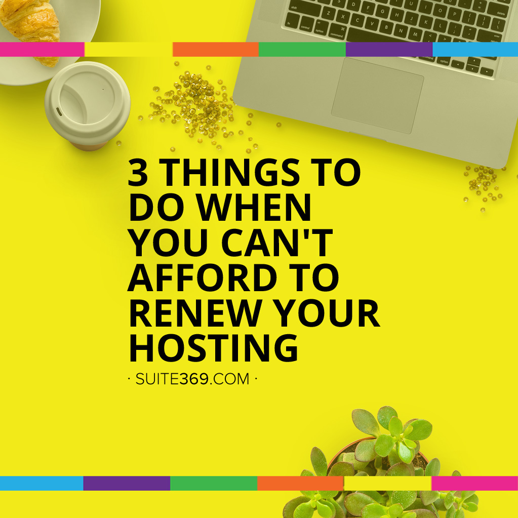 3 Things To Do When You Can't Afford to Renew Your Hosting